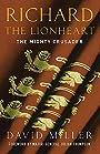 Richard The Lionheart: The Mighty Crusader - David Miller