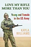 Love my rifle more than you : young and female in the US Army / Kayla Williams with Michael E. Staub
