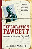 Exploration Fawcett : journey to the lost city of z / P.H. Fawcett ; arranged from his manuscripts, letters, log-books, and records by Brian Fawcett ; with line drawings by Brian Fawcett