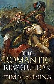The Romantic Revolution por Tim Blanning
