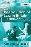 The evolution of jazz in Britain, 1880-1935 / Catherine Parsonage