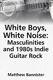White Boys, White Noise: Masculinities And…