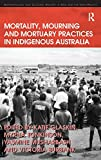 Mortality, mourning and mortuary practices in indigenous Australia / edited by Katie Glaskin ... [et al.]