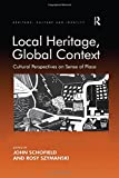 Local heritage, global context : cultural perspectives on sense of place / edited by John Schofield and Rosy Szymanski