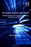Revelation, scripture and church : theological hermeneutic thought of James Barr, Paul Ricoeur and Hans Frei / Richard R. Topping