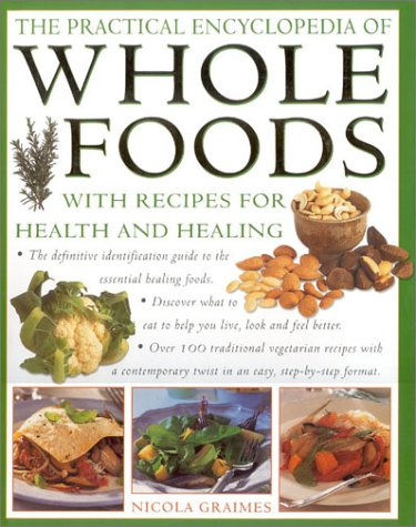 The Practical Encyclopedia of Whole Foods: With Recipes for Health and Healing by Nicola Graimes