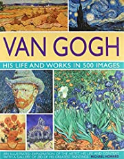 Van Gogh : his life and works in 500 images…