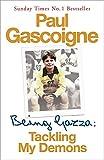 Being Gazza : tackling my demons / Paul Gascoigne with John McKeown and Hunter Davies