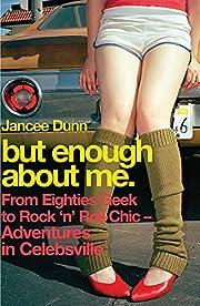 But Enough About Me de Jancee Dunn