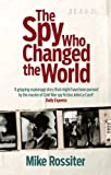 The spy who changed the world / Mike Rossiter