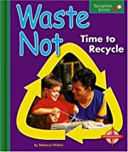 Waste Not: Time to Recycle (Spyglass Books)…