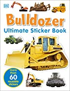 Bulldozer: Ultimate Sticker Book (Ultimate…