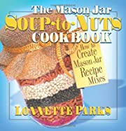 The Mason Jar Soup-To-Nuts Cookbook: How to…