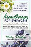 Aromatherapy for everyone : a practical and easy-to-use guide to unlocking the powers of essential oils / Mary Shipley