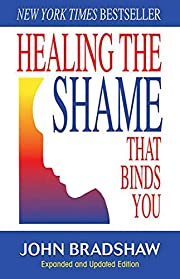 Healing the shame that binds you de John…