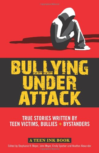 Learn more about the book, Bullying Under Attack: True Stories Written by Teen Victims, Bullies & Bystanders