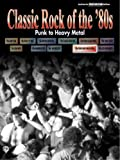Classic Rock of the '80s: Punk to Heavy Metal (Classic Rock Series)