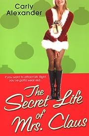 The Secret Life Of Mrs. Claus de Carly…