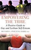 Empowering the tribe : a positive guide to gay and lesbian self-esteem / Richard L. Pimental-Habib