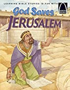 God Saves Jerusalem - Arch Books by Larry…
