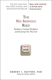 The No Asshole Rule: Building a Civilized…