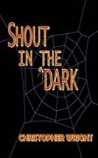 Shout in the Dark by Christopher Wright