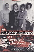 The Replacements: All Over But the Shouting:…