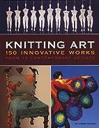 Knitting Art: 150 Innovative Works from 18…