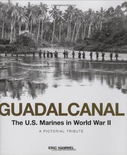 Guadalcanal: The U.S. Marines in World War II: A Pictorial Tribute, Hammel, Eric
