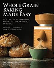 Whole Grain Baking Made Easy: Craft…
