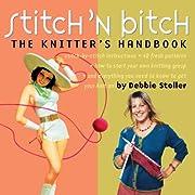Stitch 'N Bitch: The Knitter's Handbook af…