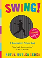 Swing!: A Scanimation Picture Book by Rufus…