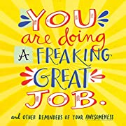 You Are Doing a Freaking Great Job.: And…