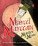 Marcel Marceau : Master of Mime / Gloria Spielman ; illustrated by Manon Gauthier