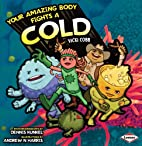 Your Amazing Body Fights a Cold by Vicki…