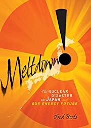Meltdown!: The Nuclear Disaster in Japan and…