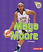 Maya Moore (Amazing Athletes) by Jeff Savage