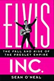 Elvis, inc. : the fall and rise of the Presley empire / Sean O'Neal