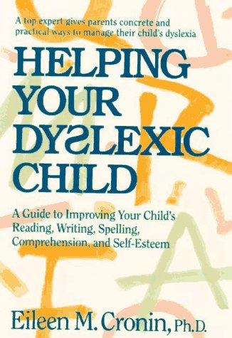 Helping Your Dyslexic Child: A Guide to Improving Your Child's Reading, Writing, Spelling, Comprehension, and Self-Esteem, Cronin, Eileen
