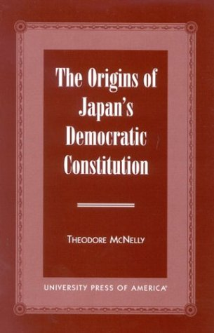 The Origins of Japan's Democratic Constitution, McNelly, Theodore