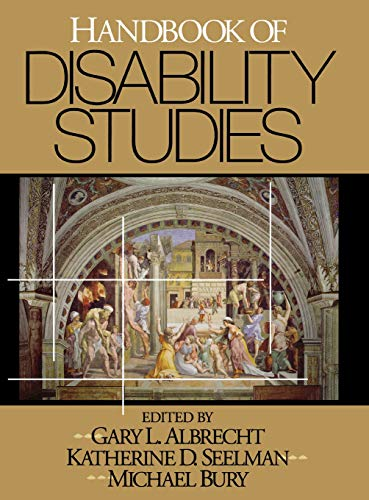 Handbook of disability studies / edited by Gary L. Albrecht, Katherine D. Seelman, and Michael Bury