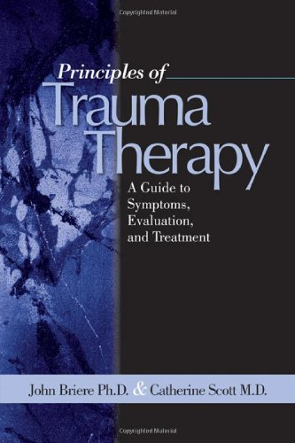 Principles of Trauma Therapy: A Guide to Symptoms, Evaluation, and Treatment, Briere, John N.; Scott, Catherine