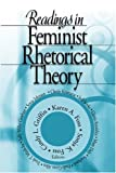 Readings in feminist rhetorical theory / Karen A. Foss, Sonja K. Foss, and Cindy L. Griffin, editors