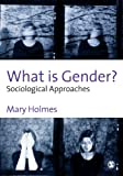 What is gender? : sociological approaches / Mary Holmes