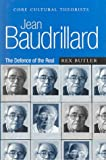 Jean Baudrillard : the defence of the real / Rex Butler