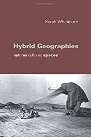Hybrid geographies : natures, cultures,…