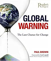 Global Warning: The Last Chance for Change…