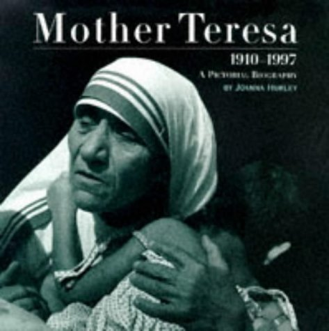 Mother Teresa 1910-1997 A Pictorial Biography, Hurley, Joanna