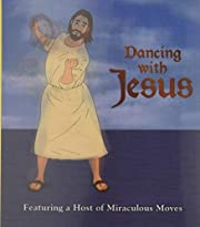Dancing with Jesus: Featuring a Host of…