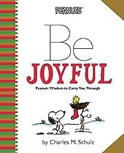 Peanuts: Be Joyful: Peanuts Wisdom to Carry…